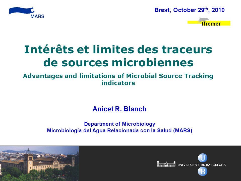 Anicet R. Blanch Department of Microbiology Microbiología del Agua Relacionada con la Salud (MARS) Intérêts et limites des traceurs de sources microbi