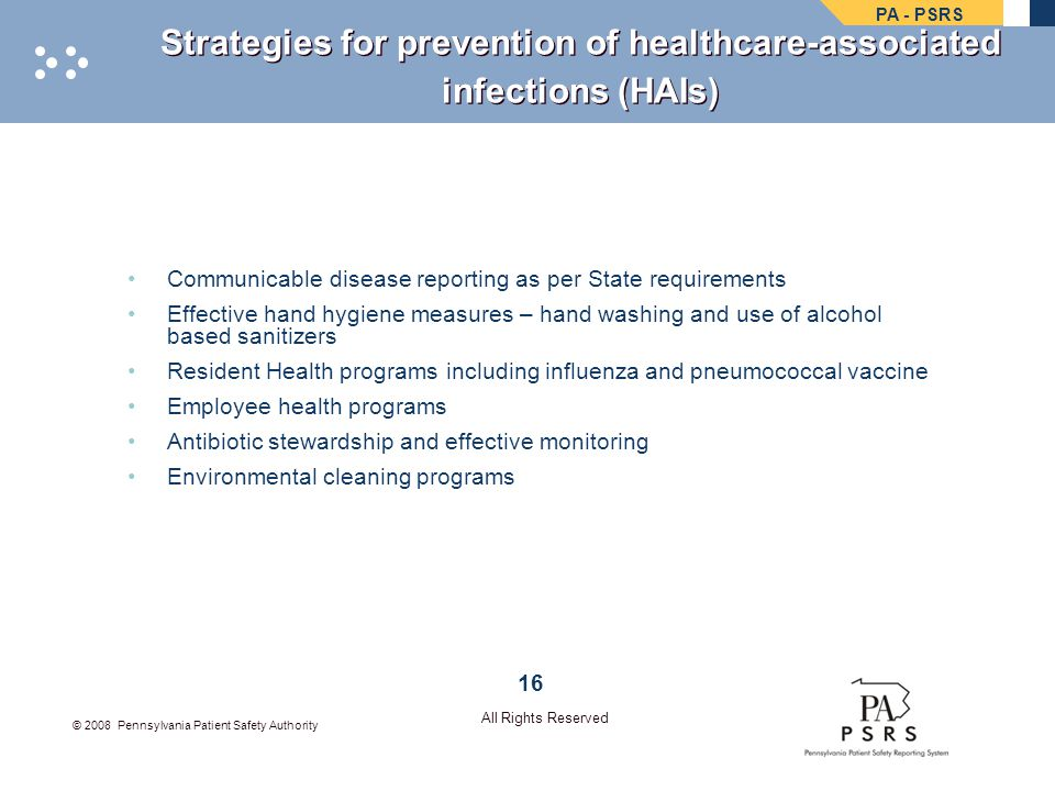 PA - PSRS © 2008 Pennsylvania Patient Safety Authority All Rights Reserved Strategies for prevention of healthcare-associated infections (HAIs) Commun