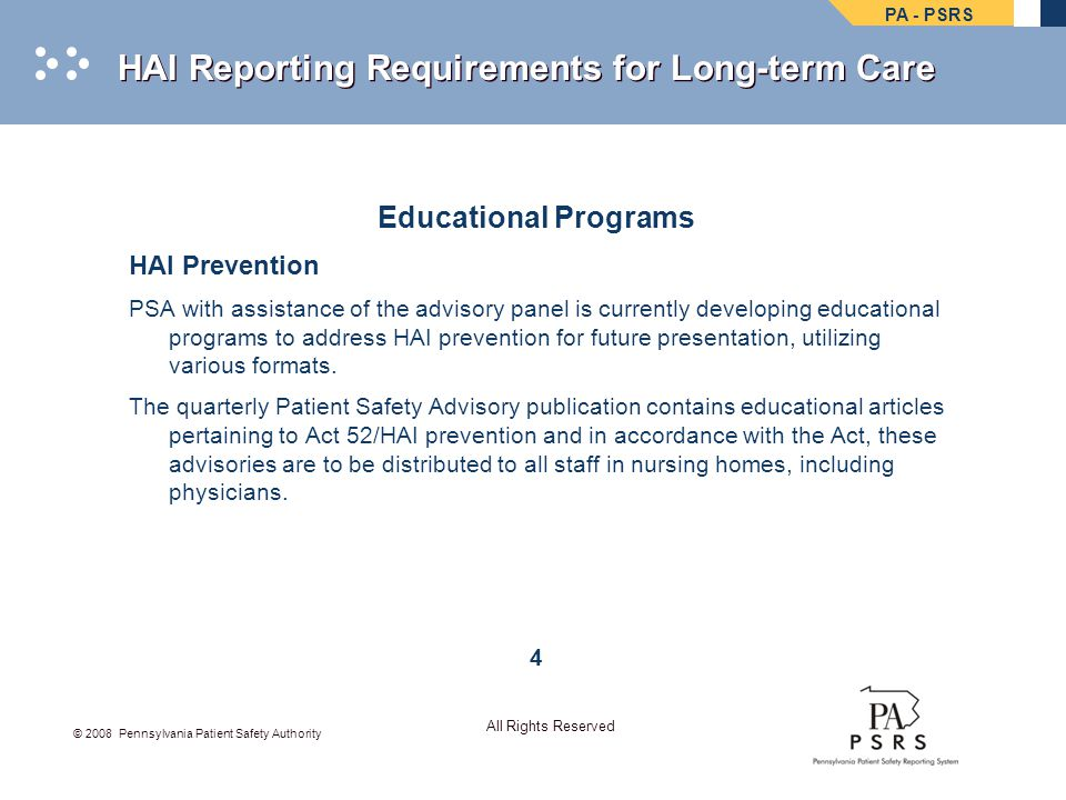 PA - PSRS © 2008 Pennsylvania Patient Safety Authority All Rights Reserved HAI Reporting Requirements for Long-term Care Educational Programs HAI Prev
