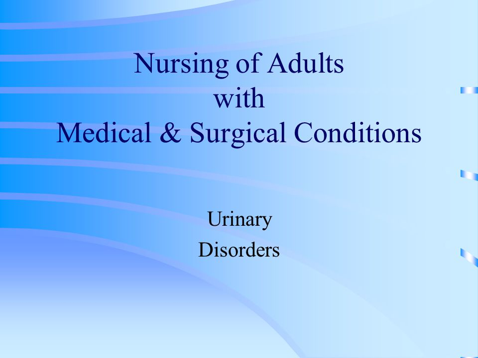 Nursing of Adults with Medical & Surgical Conditions Urinary Disorders