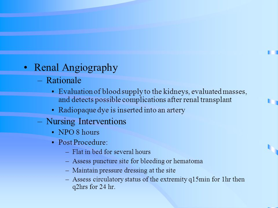Renal Angiography –Rationale Evaluation of blood supply to the kidneys, evaluated masses, and detects possible complications after renal transplant Ra