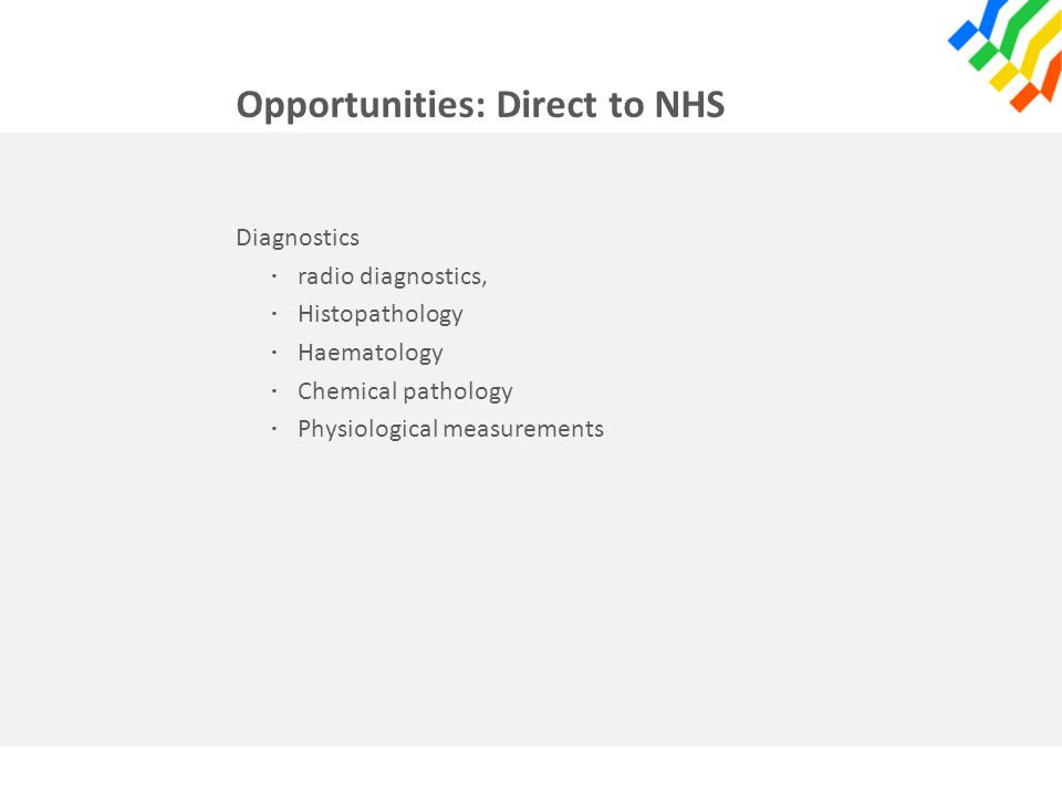 Opportunities: Direct to NHS Diagnostics · radio diagnostics, · Histopathology · Haematology · Chemical pathology · Physiological measurements