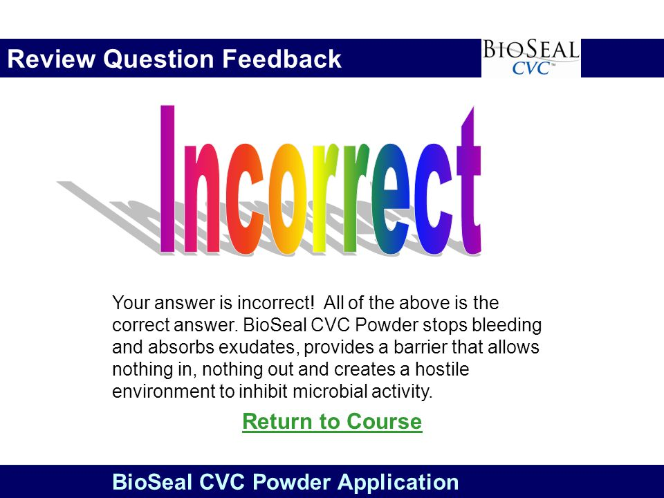 29 BioSeal CVC Powder Application Review Question Feedback Return to Course Your answer is incorrect.