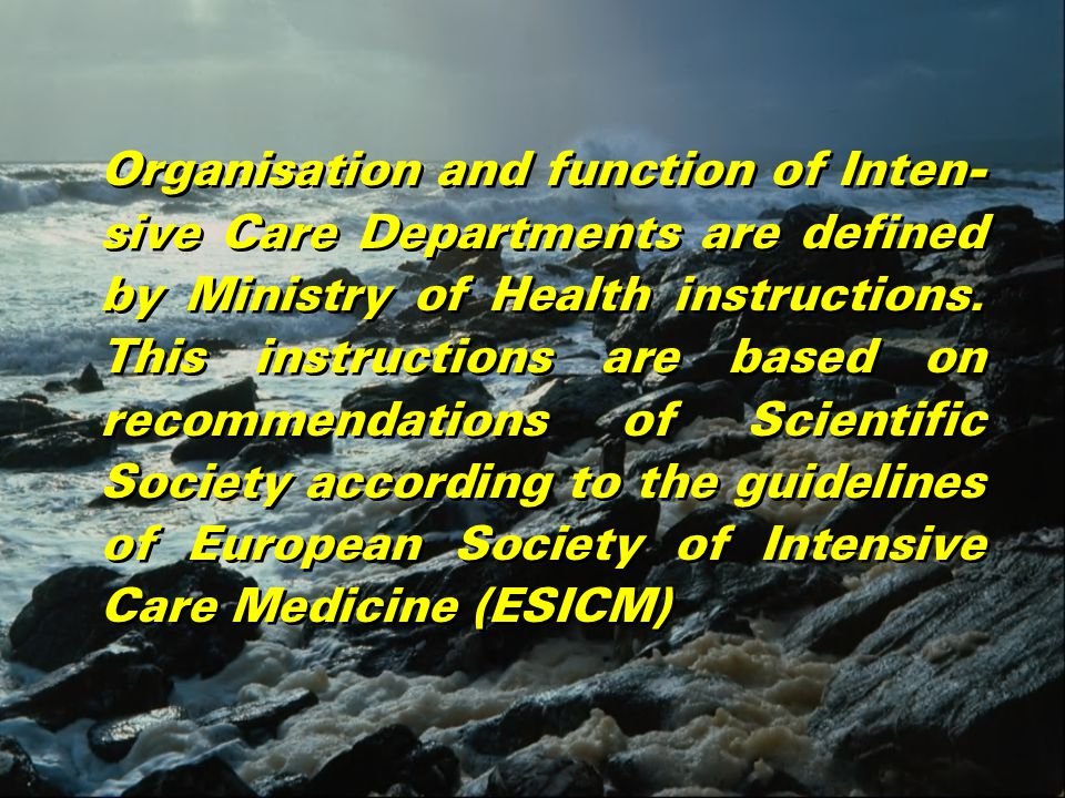 Organisation and function of Inten- sive Care Departments are defined by Ministry of Health instructions.