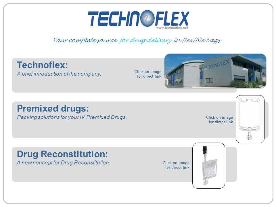 Premixed drugs: Packing solutions for your IV Premixed Drugs. Drug Reconstitution: A new concept for Drug Reconstitution. Technoflex: A brief introduc