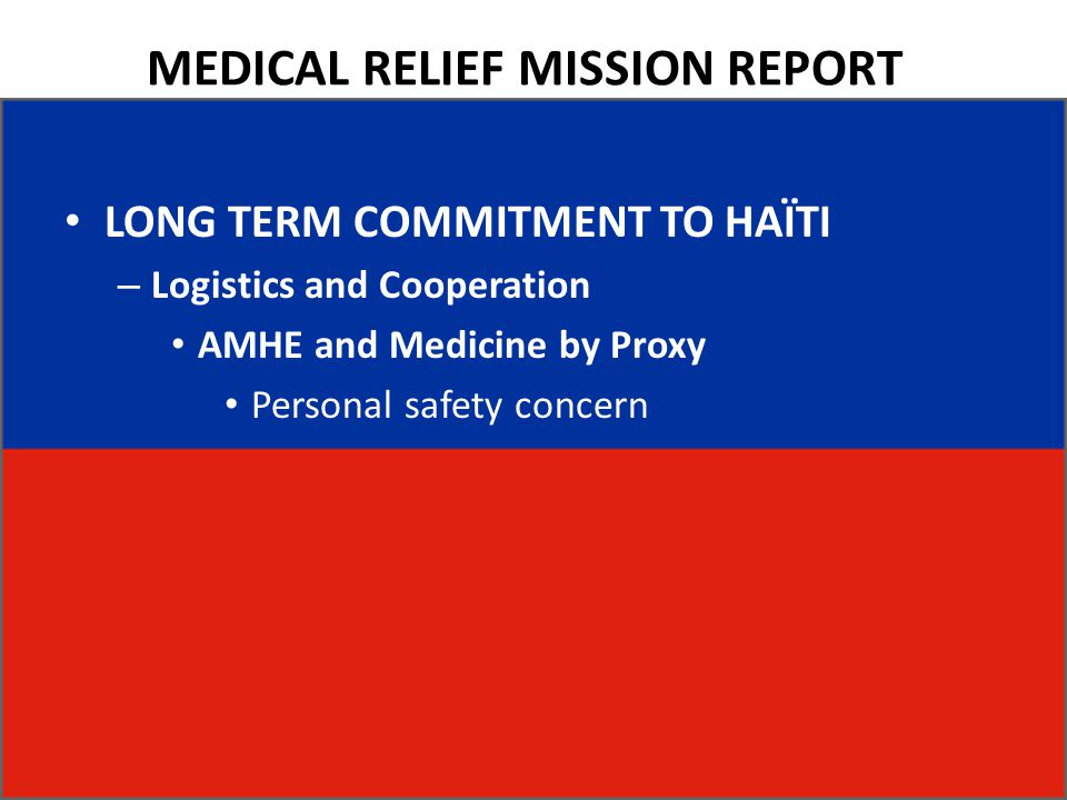 MEDICAL RELIEF MISSION REPORT LONG TERM COMMITMENT TO HAÏTI – Logistics and Cooperation AMHE and Medicine by Proxy Personal safety concern