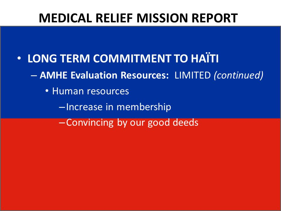MEDICAL RELIEF MISSION REPORT LONG TERM COMMITMENT TO HAÏTI – AMHE Evaluation Resources: LIMITED (continued) Human resources – Increase in membership
