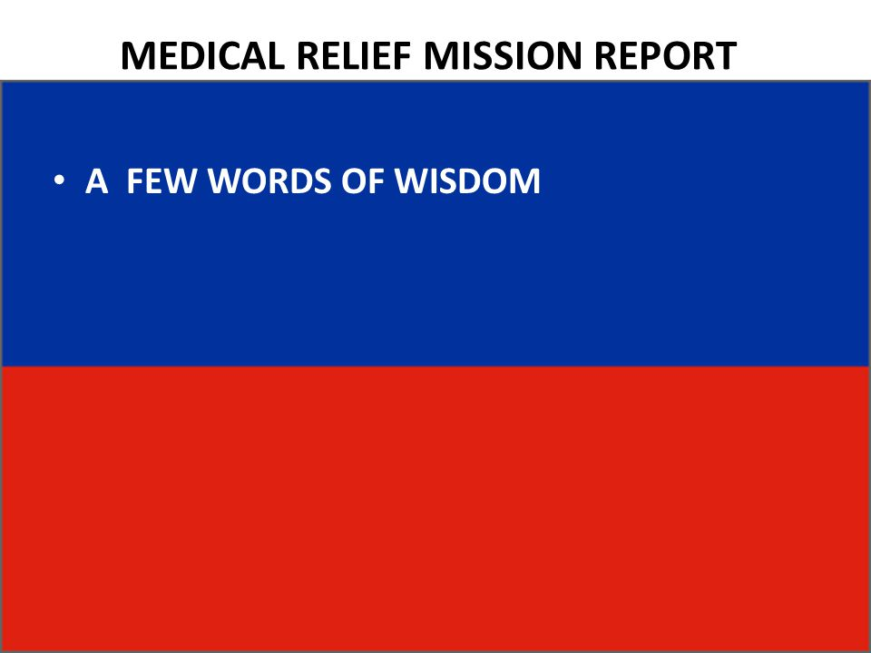 MEDICAL RELIEF MISSION REPORT A FEW WORDS OF WISDOM