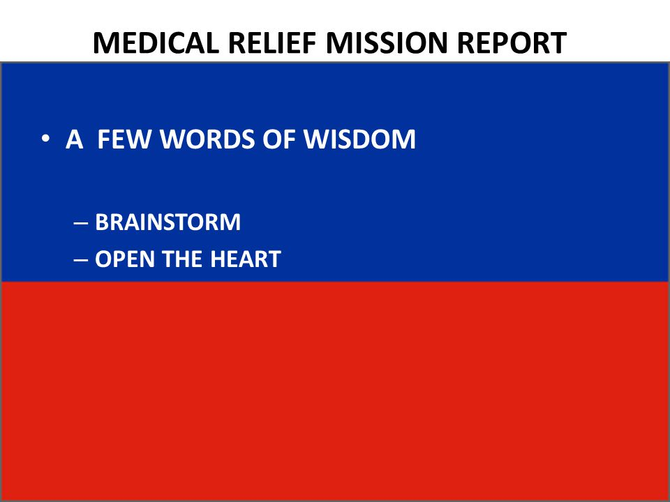 MEDICAL RELIEF MISSION REPORT A FEW WORDS OF WISDOM – BRAINSTORM – OPEN THE HEART