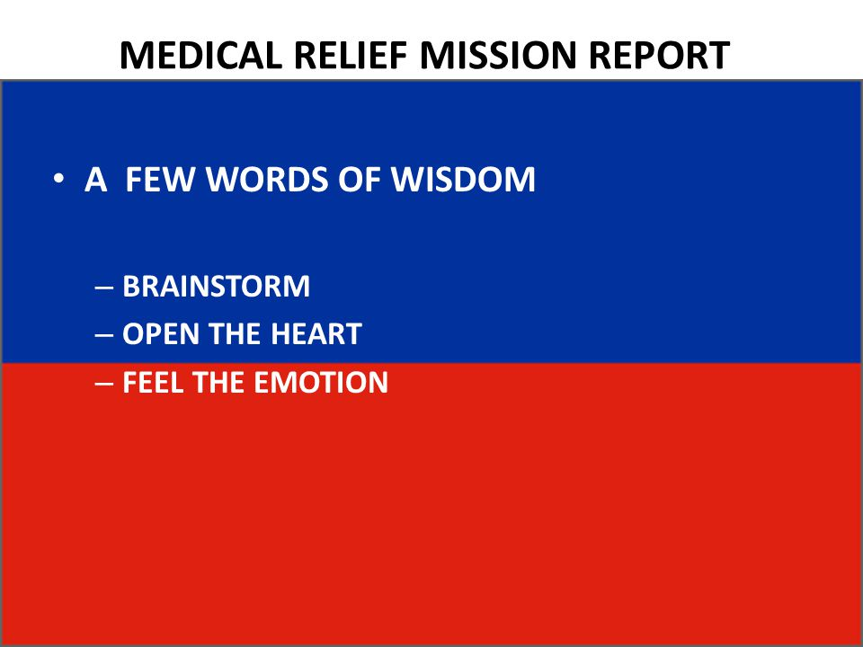 MEDICAL RELIEF MISSION REPORT A FEW WORDS OF WISDOM – BRAINSTORM – OPEN THE HEART – FEEL THE EMOTION
