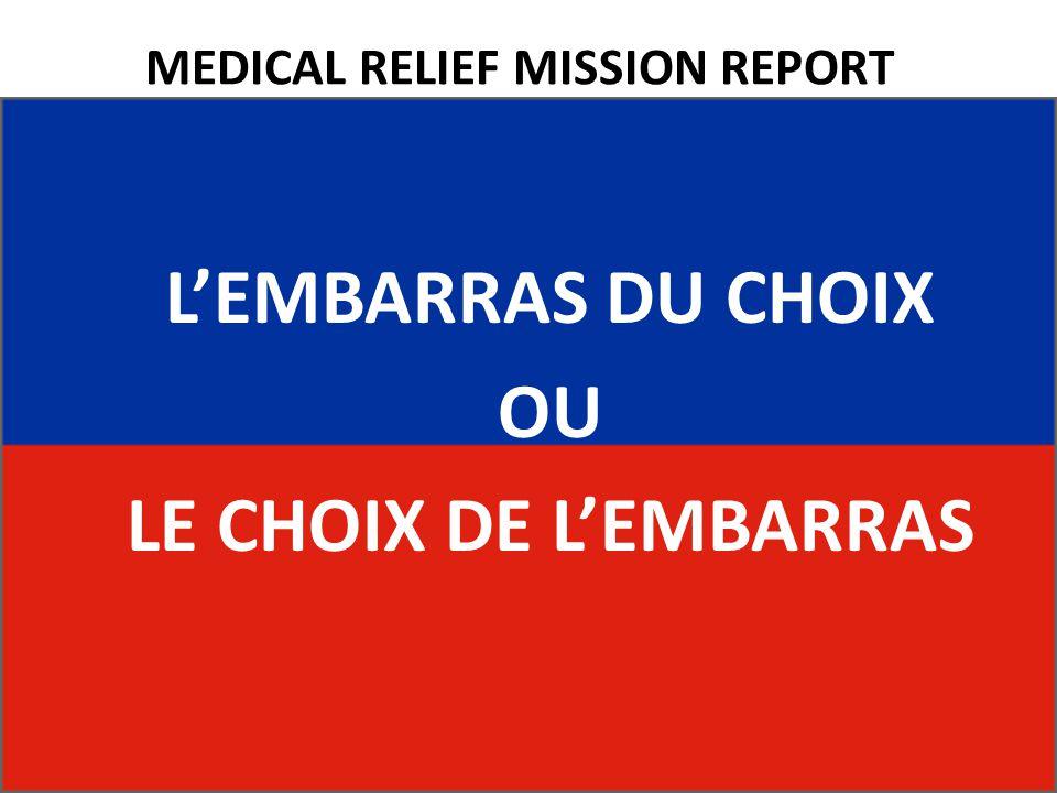 MEDICAL RELIEF MISSION REPORT L'EMBARRAS DU CHOIX OU LE CHOIX DE L'EMBARRAS