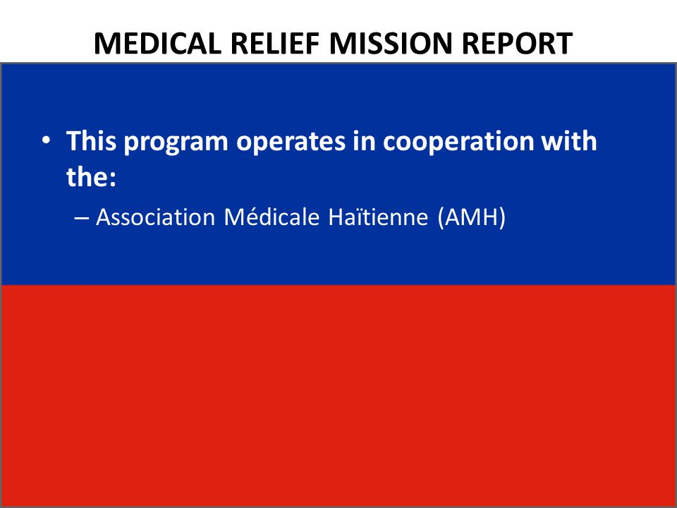 MEDICAL RELIEF MISSION REPORT This program operates in cooperation with the: – Association Médicale Haïtienne (AMH)