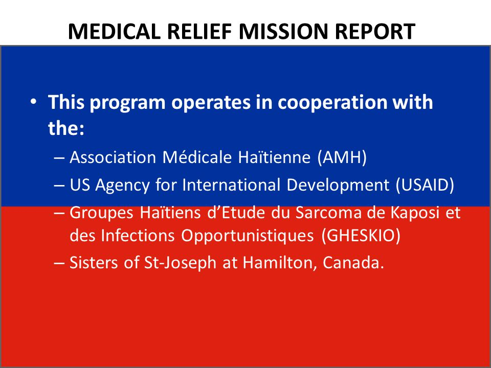 MEDICAL RELIEF MISSION REPORT This program operates in cooperation with the: – Association Médicale Haïtienne (AMH) – US Agency for International Deve