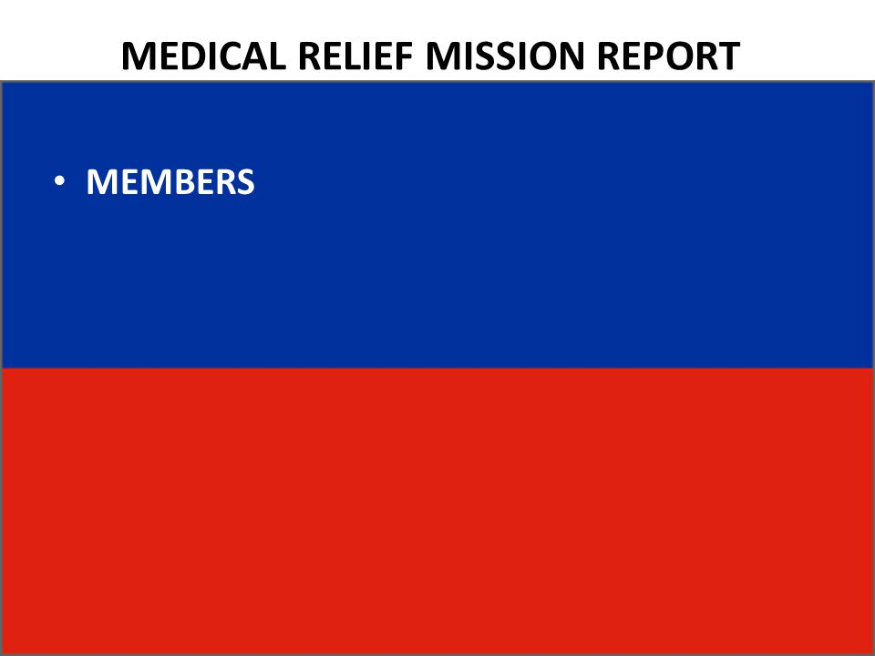 MEDICAL RELIEF MISSION REPORT MEMBERS