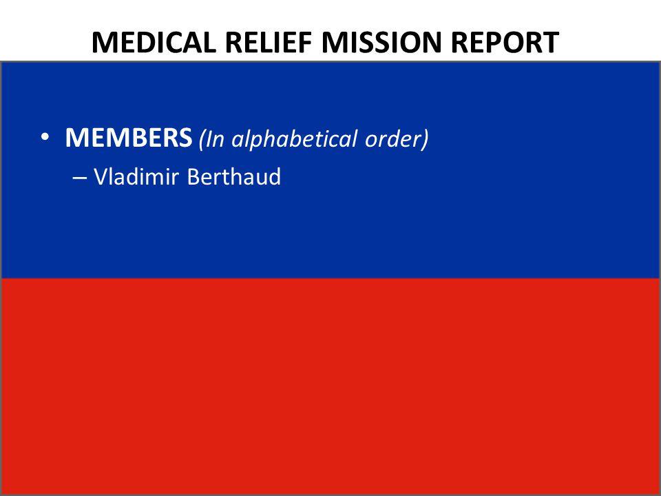 MEDICAL RELIEF MISSION REPORT MEMBERS (In alphabetical order) – Vladimir Berthaud