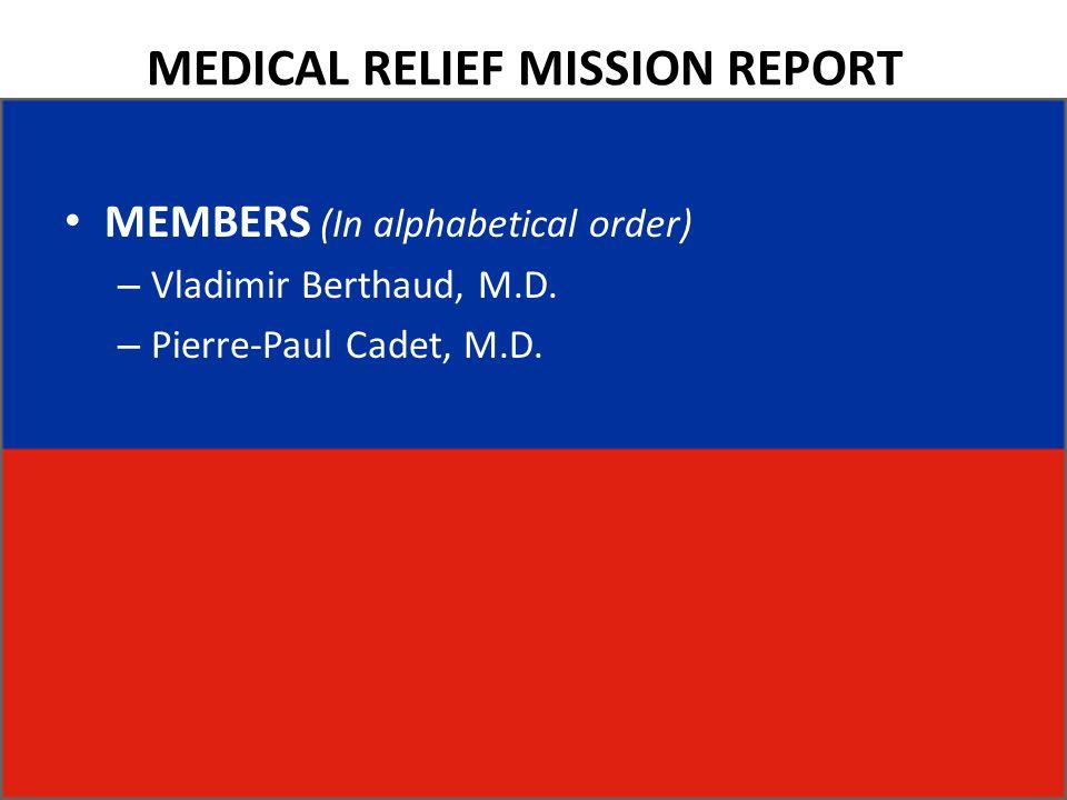 MEDICAL RELIEF MISSION REPORT MEMBERS (In alphabetical order) – Vladimir Berthaud, M.D.