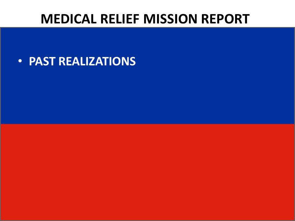MEDICAL RELIEF MISSION REPORT PAST REALIZATIONS