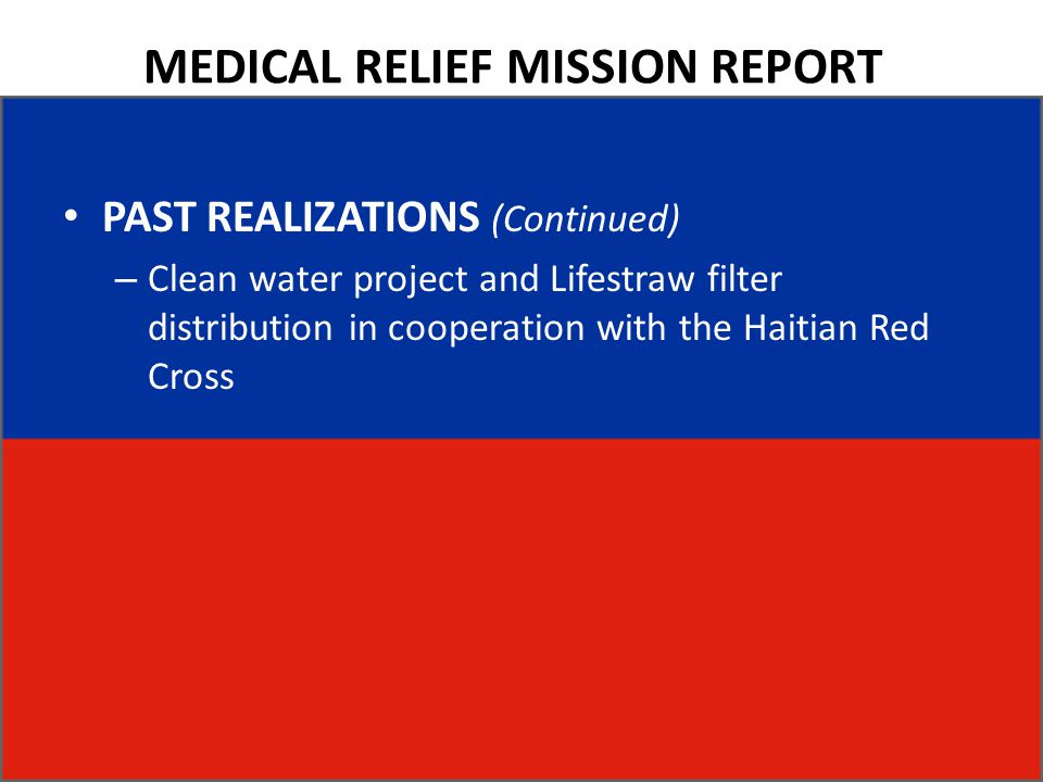 MEDICAL RELIEF MISSION REPORT PAST REALIZATIONS (Continued) – Clean water project and Lifestraw filter distribution in cooperation with the Haitian Re