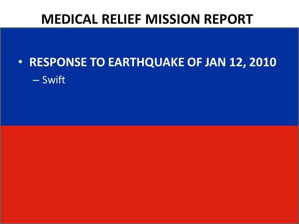 MEDICAL RELIEF MISSION REPORT RESPONSE TO EARTHQUAKE OF JAN 12, 2010 – Swift