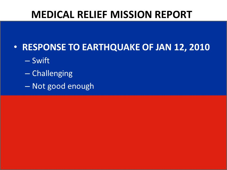 MEDICAL RELIEF MISSION REPORT RESPONSE TO EARTHQUAKE OF JAN 12, 2010 – Swift – Challenging – Not good enough