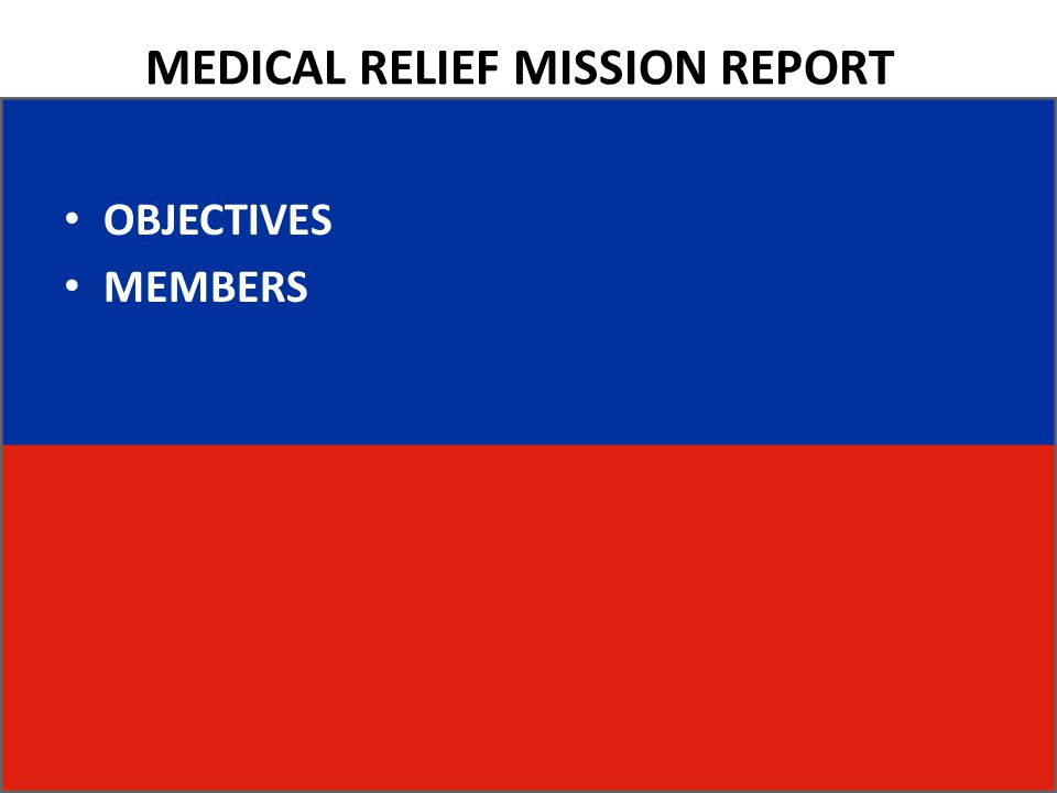 MEDICAL RELIEF MISSION REPORT OBJECTIVES MEMBERS