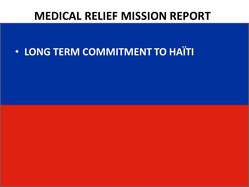 MEDICAL RELIEF MISSION REPORT LONG TERM COMMITMENT TO HAÏTI