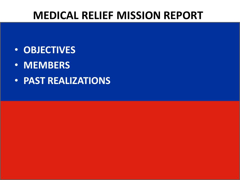 MEDICAL RELIEF MISSION REPORT OBJECTIVES MEMBERS PAST REALIZATIONS
