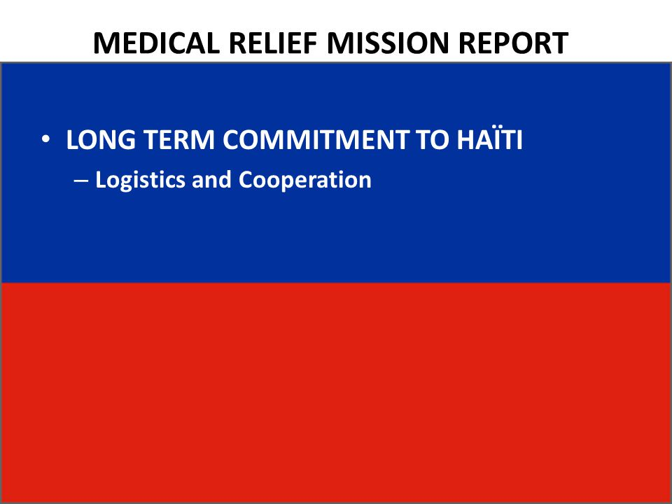 MEDICAL RELIEF MISSION REPORT LONG TERM COMMITMENT TO HAÏTI – Logistics and Cooperation