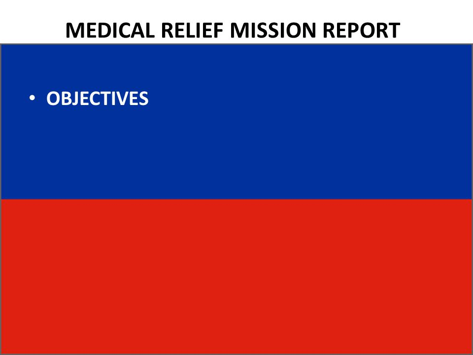 MEDICAL RELIEF MISSION REPORT OBJECTIVES