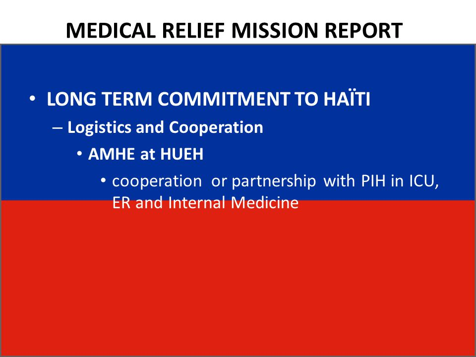 MEDICAL RELIEF MISSION REPORT LONG TERM COMMITMENT TO HAÏTI – Logistics and Cooperation AMHE at HUEH cooperation or partnership with PIH in ICU, ER and Internal Medicine