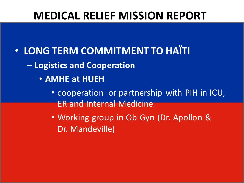 MEDICAL RELIEF MISSION REPORT LONG TERM COMMITMENT TO HAÏTI – Logistics and Cooperation AMHE at HUEH cooperation or partnership with PIH in ICU, ER an