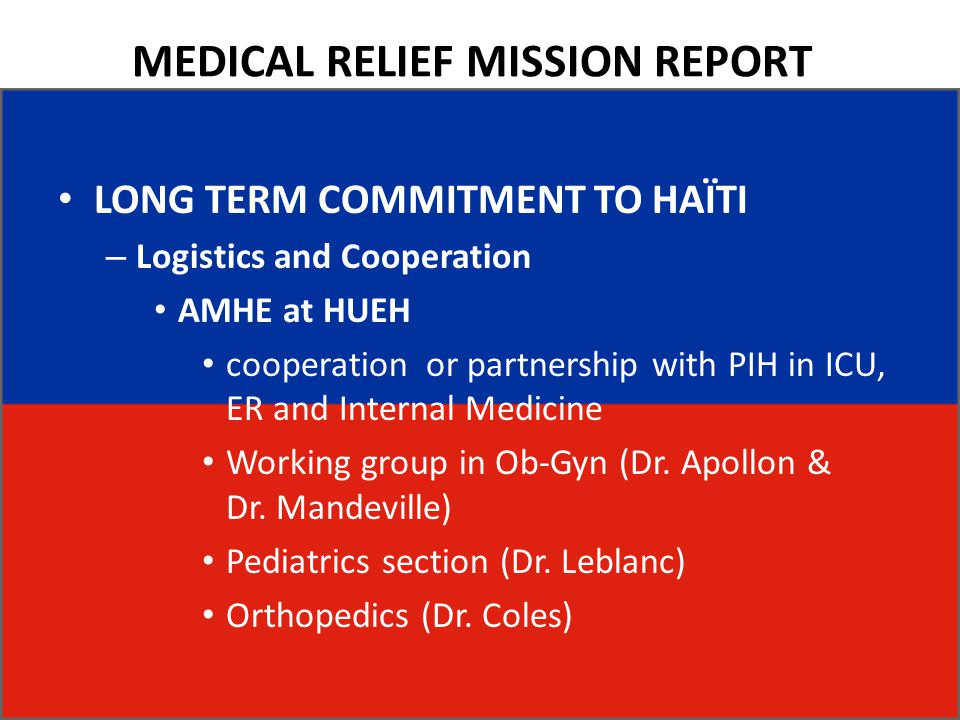 MEDICAL RELIEF MISSION REPORT LONG TERM COMMITMENT TO HAÏTI – Logistics and Cooperation AMHE at HUEH cooperation or partnership with PIH in ICU, ER and Internal Medicine Working group in Ob-Gyn (Dr.