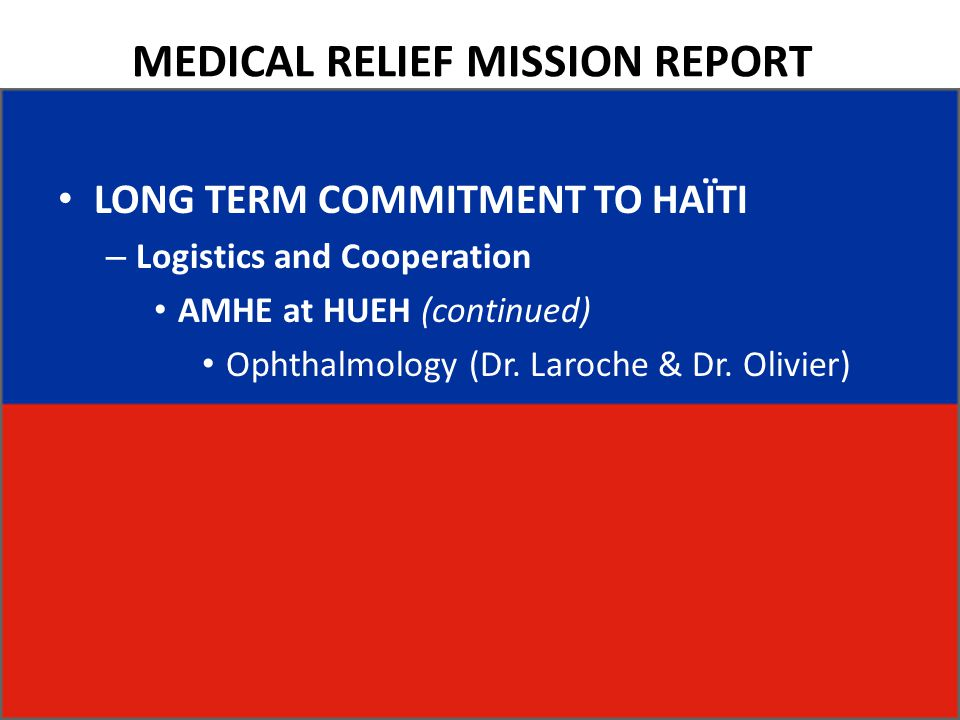 MEDICAL RELIEF MISSION REPORT LONG TERM COMMITMENT TO HAÏTI – Logistics and Cooperation AMHE at HUEH (continued) Ophthalmology (Dr. Laroche & Dr. Oliv