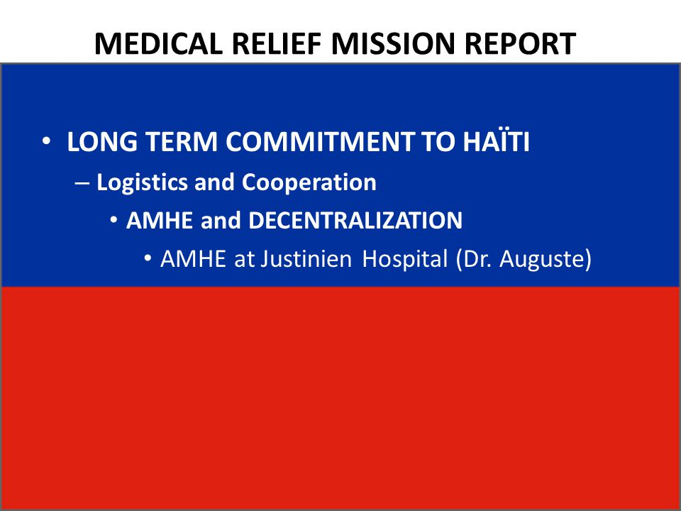 MEDICAL RELIEF MISSION REPORT LONG TERM COMMITMENT TO HAÏTI – Logistics and Cooperation AMHE and DECENTRALIZATION AMHE at Justinien Hospital (Dr.