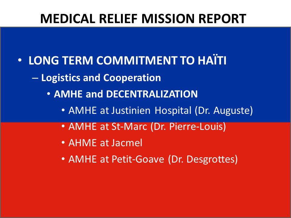 MEDICAL RELIEF MISSION REPORT LONG TERM COMMITMENT TO HAÏTI – Logistics and Cooperation AMHE and DECENTRALIZATION AMHE at Justinien Hospital (Dr. Augu