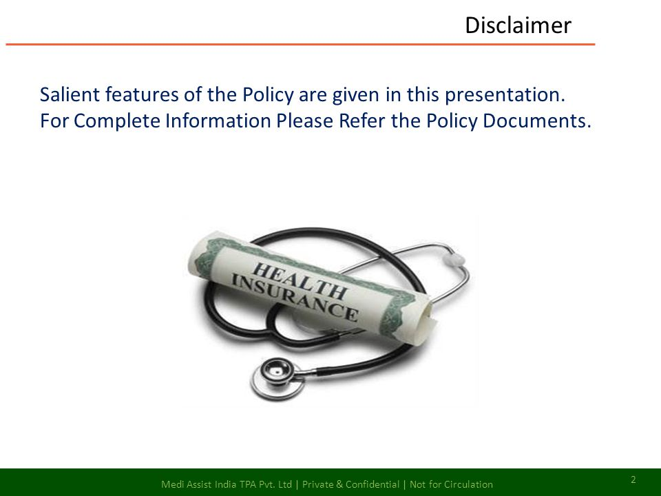 Salient features of the Policy are given in this presentation. For Complete Information Please Refer the Policy Documents. Disclaimer 2 Medi Assist In