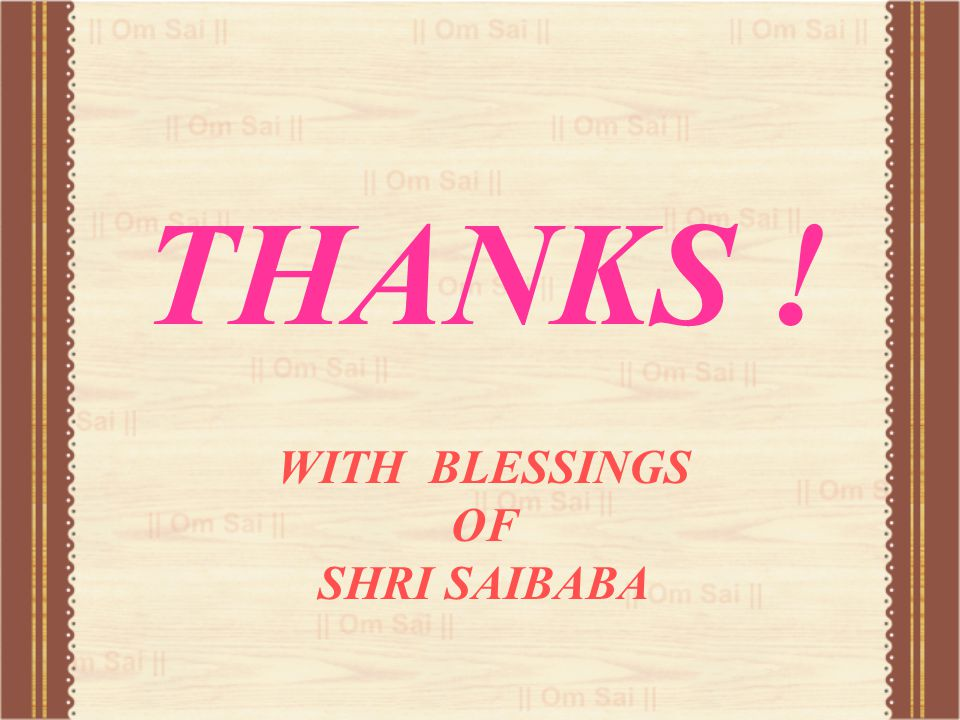 THANKS ! WITH BLESSINGS OF SHRI SAIBABA