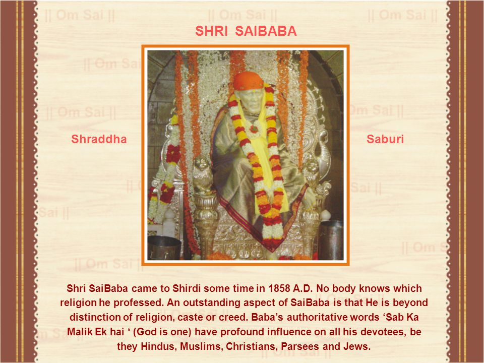 SHRI SAIBABA Shri SaiBaba came to Shirdi some time in 1858 A.D.