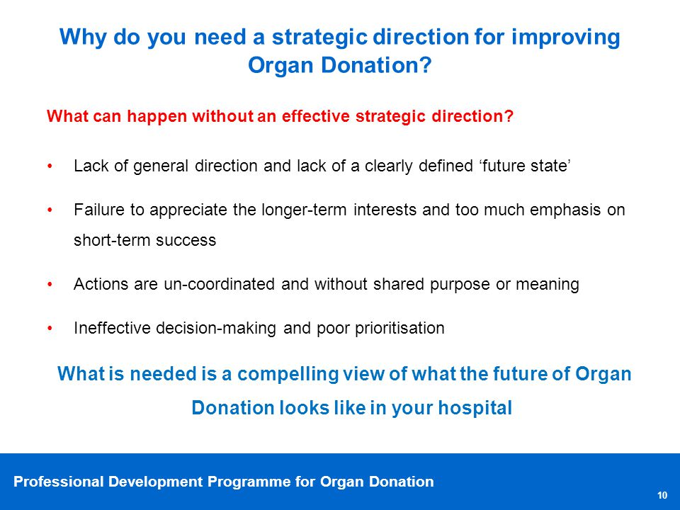 Professional Development Programme for Organ Donation What can happen without an effective strategic direction? Lack of general direction and lack of
