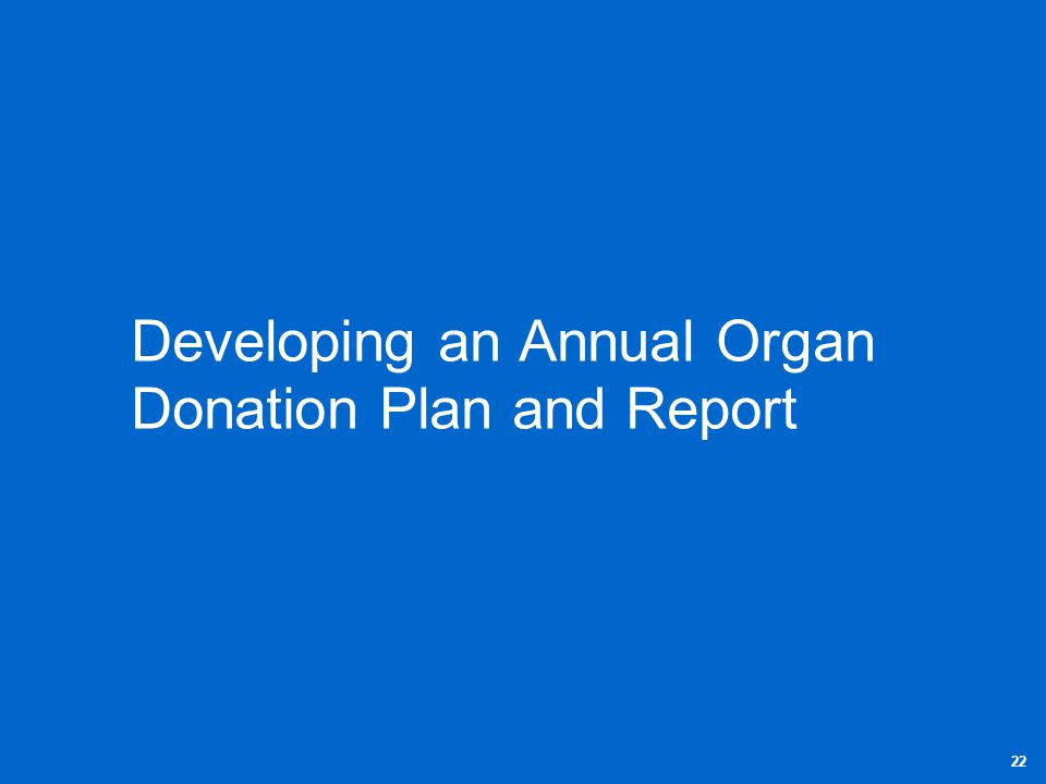 Developing an Annual Organ Donation Plan and Report 22