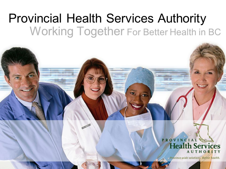 Provincial Health Services Authority Working Together For Better Health in BC