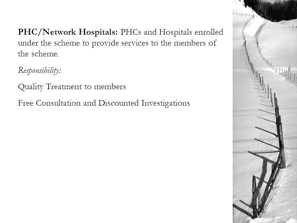 PHC/Network Hospitals: PHCs and Hospitals enrolled under the scheme to provide services to the members of the scheme.