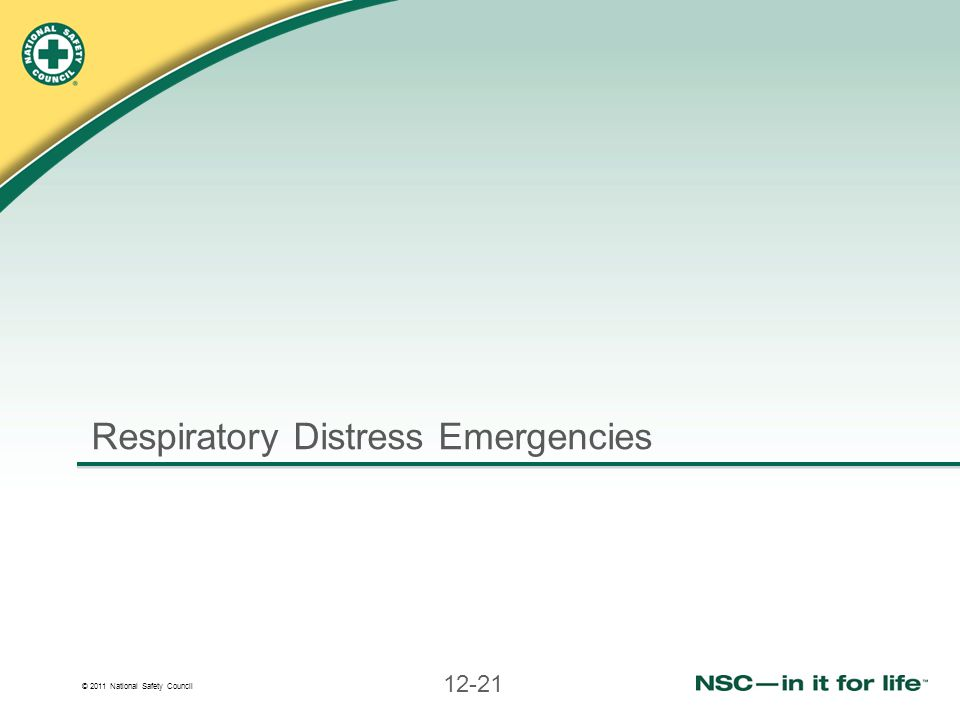 © 2011 National Safety Council 12-21 Respiratory Distress Emergencies