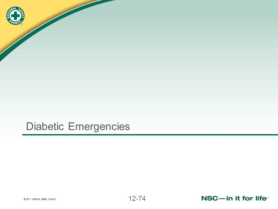 © 2011 National Safety Council 12-74 Diabetic Emergencies