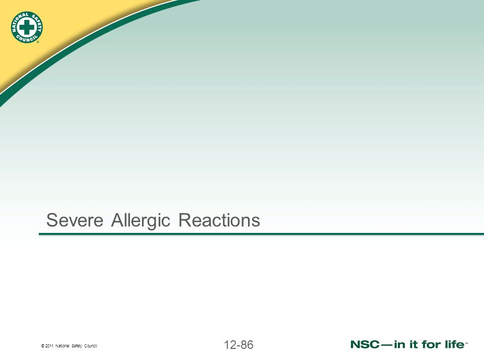 © 2011 National Safety Council 12-86 Severe Allergic Reactions