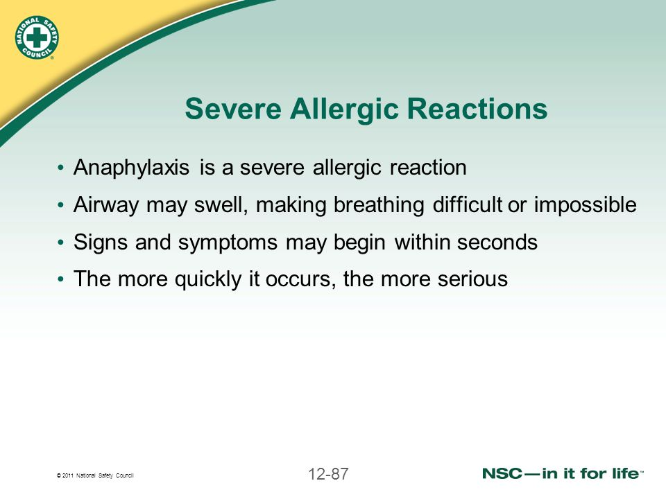 © 2011 National Safety Council 12-87 Severe Allergic Reactions Anaphylaxis is a severe allergic reaction Airway may swell, making breathing difficult