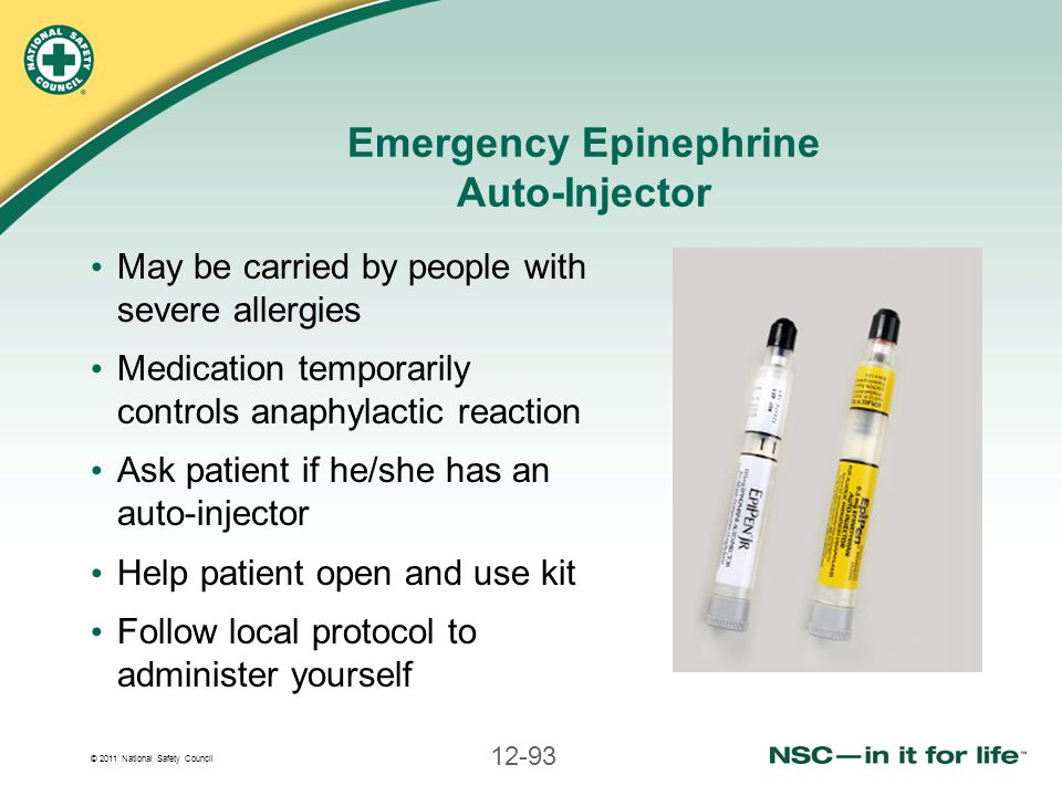 © 2011 National Safety Council 12-93 Emergency Epinephrine Auto-Injector May be carried by people with severe allergies Medication temporarily control