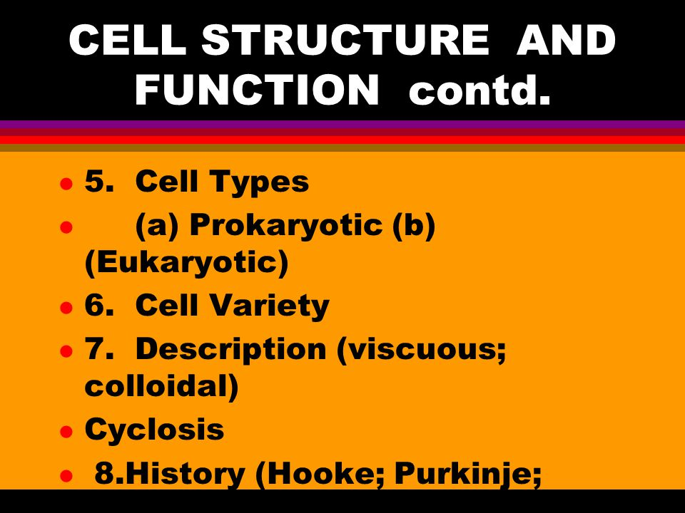CELL STRUCTURE AND FUNCTION contd.l 5. Cell Types l (a) Prokaryotic (b) (Eukaryotic) l 6.