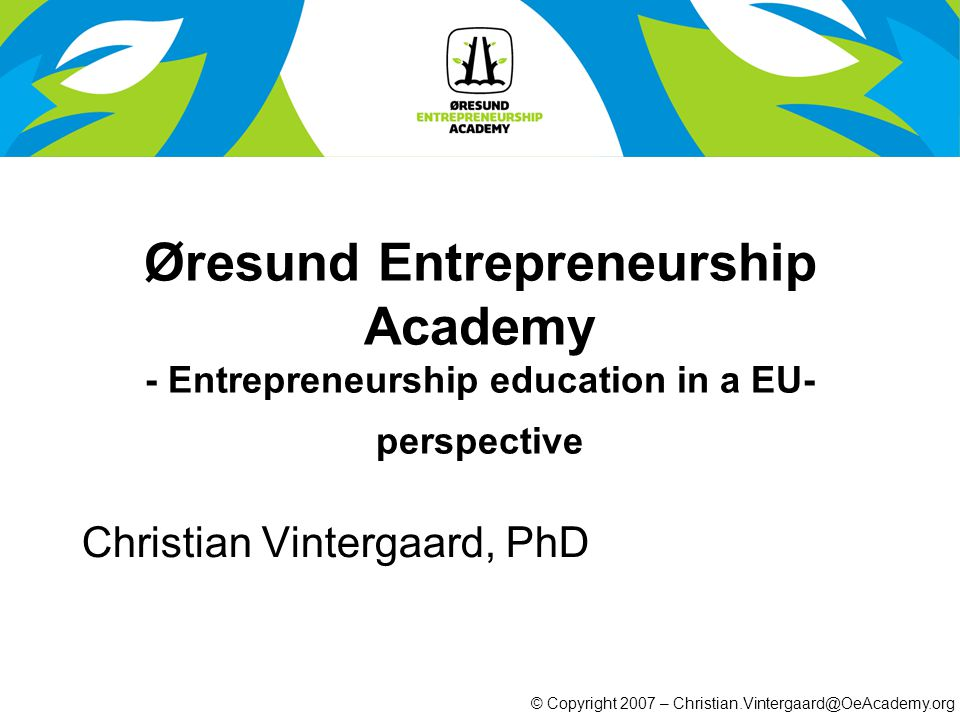 © Copyright 2007 – Christian.Vintergaard@OeAcademy.org Highly educated population 12 universities with 150,000 students 6,500 PhD students 14,000 researchers 85 % of the population speaks English