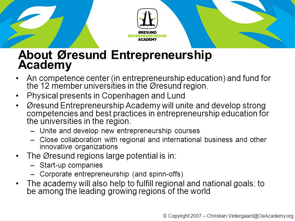 An competence center (in entrepreneurship education) and fund for the 12 member universities in the Øresund region.